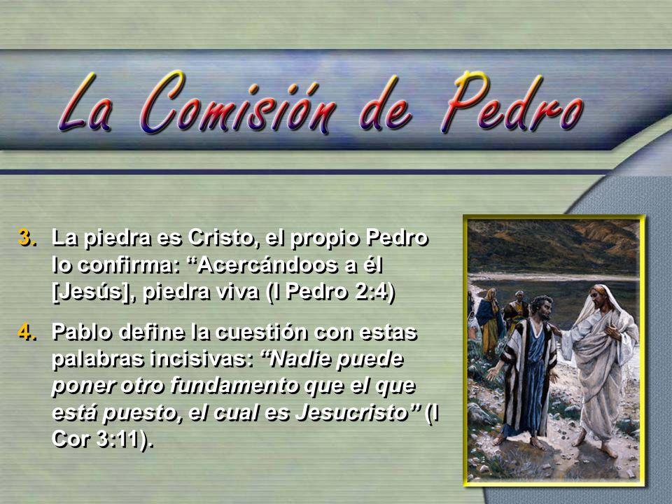 La piedra es Cristo, el propio Pedro lo confirma: Acercándoos a él [Jesús], piedra viva (I Pedro 2:4)